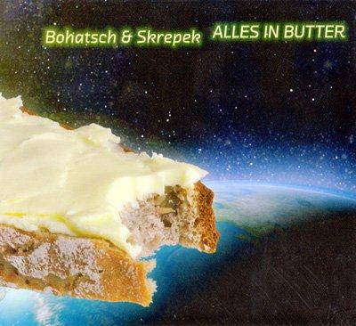 Bohatsch & Skrepek – Alles in Butter