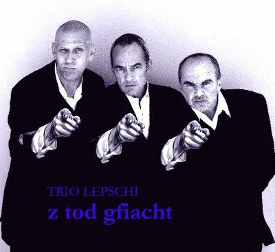 Trio Lepschi - z tod gfiacht